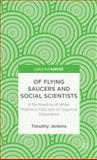 Of Flying Saucers and Social Scientists : A Re-Reading of When Prophecy Fails and of Cognitive Dissonance, Jenkins, Timothy, 1137364459