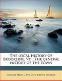 The Local History of Brookline, Vt, Charles Perham Stickney and John B. Stebbins, 114559445X