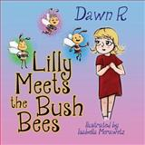 Lilly Meets the Bush Bees, Dawn R, 1484174453