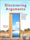 Discovering Arguments : An Introduction to Critical Thinking, Writing, and Style, Palmer, William, 0205834450