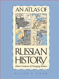 An Atlas of Russian History : Eleven Centuries of Changing Borders, Chew, Allen F., 0300014457
