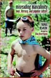 Misreading Masculinity : Boys, Literacy, and Popular Culture, Newkirk, Thomas, 0325004455