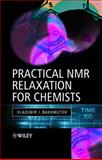 Practical Nuclear Magnetic Resonance Relaxation for Chemists, Bakhmutov, Vladimir I., 0470094451