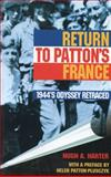 Return to Patton's France : 1944's Odyssey Retraced, Harter, Hugh A., 1857564456