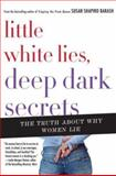 Little White Lies, Deep Dark Secrets, Susan Shapiro Barash, 0312364458