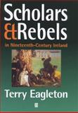 Scholars and Rebels : In Nineteenth-Century Ireland, Eagleton, Terry, 0631214453