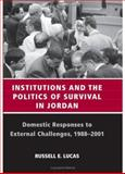 Institutions and the Politics of Survival in Jordan : Domestic Responses to External Challenges, 1988-2001, Lucas, Russell E., 0791464458