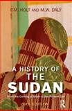 A History of the Sudan : From the Coming of Islam to the Present Day, Holt, P. M. and Daly, M. W., 1405874457