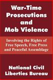 War-Time Prosecutions and Mob Violence : Involving the Rights of Free Speech, Free Press and Peaceful Assemblage, National Civil Liberties Bureau Staff, 1410104451