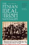 The Fenian Ideal and Irish Nationalism, 1882-1916, Kelly, M. J., 1843834456