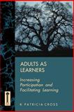 Adults As Learners : Increasing Participation and Facilitating Learning, Cross, K. Patricia, 1555424457