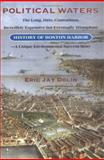 Political Waters : The Long, Dirty, Contentious, Incredibly Expensive, but Eventually Triumphant History of Boston Harbor: A Unique Environmental Success Story, Dolin, Eric Jay, 1558494456