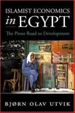 Islamist Economics in Egypt : The Pious Road to Development, Utvik, Bjorn Olav, 1588264459