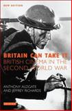 Britain Can Take It : British Cinema in the Second World War, Aldgate, Anthony and Richards, Jeffrey, 1845114450