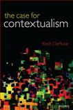 The Case for Contextualism : Knowledge, Skepticism, and Context, Vol. 1, DeRose, Keith, 0199564469