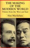 The Making of the Modern World : Visions from the West and East, MacFarlane, Alan, 0333964462