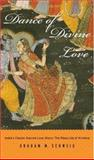 Dance of Divine Love : India's Classic Sacred Love Story, Schweig, Graham M., 0691114463
