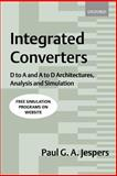 Integrated Converters : D to A and A to D Architectures, Analysis and Simulation, Jespers, Paul G. A., 0198564465