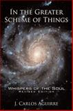 In the Greater Scheme of Things - Whispers of the Soul, J. Carlos Aguirre, 1438964463