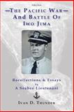 The Pacific War and Battle of Iwo Jima: Recollections and Essays, Ivan Thunder, 1481124463