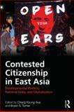 Contested Citizenship in East Asia : Developmental Politics, National Unity, and Globalization, , 0415594464