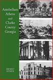 Antebellum Athens and Clarke County, Georgia, Ernest C. Hynds, 0820334464