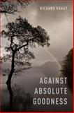 Against Absolute Goodness, Kraut, Richard, 0199844461
