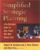 Simplified Strategic Planning : A No-Nonsense Guide for Busy People Who Want Results Fast!, Bradford, Robert W. and Duncan, J. Peter, 1886284466