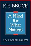 A Mind for What Matters, F. F. Bruce, 0802804462