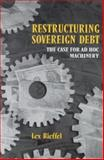 Restructuring Sovereign Debt : The Case for Ad Hoc Machinery, Rieffel, Lex, 081577446X