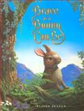 Brave as a Bunny Can Be, Alison Julian, 0931674468
