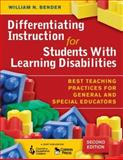 Differentiating Instruction for Students with Learning Disabilities : Best Teaching Practices for General and Special Educators, Bender, William N., 1412954460
