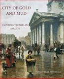 City of Gold and Mud : Painting Victorian London, Marshall, Nancy Rose, 0300174462