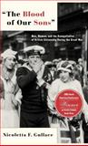 The Blood of Our Sons : Men, Women, and the Renegotiation of British Citizenship During the Great War, Gullace, Nicoletta F. and Gullace, Nicoletta, 0312294468