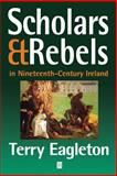 Scholars and Rebels : In Nineteenth-Century Ireland, Eagleton, Terry, 0631214461