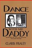 Dance with Me Daddy, Claris Fraley, 144974446X
