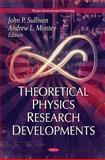 Theoretical Physics Research Developments, Sullivan, John P. and Montey, Andrew L., 1612094465