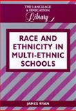 Race and Ethnicity in Multiethnic Schools : A Critical Case Study, Ryan, James, 1853594466