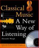 Classical Music : A New Way of Listening, Waugh, Alexander, 0028604466