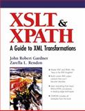 XSLT and XPATH : A Guide to XML Transformations, Rendon, Zarella L. and Gardner, John Robert, 0130404462