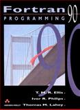 Fortran 90 Programming, Ellis, T. M. R. and Phillips, Ivor R., 0201544466
