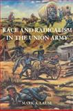 Race and Radicalism in the Union Army, Lause, Mark A., 0252034465