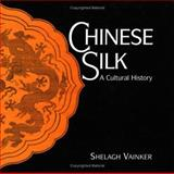 Chinese Silk : A Cultural History, Vainker, Shelagh, 0813534461