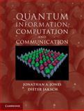 Quantum Information, Computation and Communication, Jones, Jonathan A. and Jaksch, Dieter, 1107014468