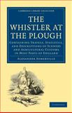 The Whistler at the Plough : Containing Travels, Statistics, and Descriptions of Scenery and Agricultural Customs in most parts of England, Somerville, Alexander, 1108004466