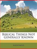 Biblical Things Not Generally Known, Anonymous and Anonymous, 1147094462