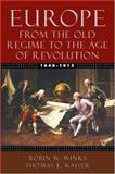 Europe, 1648-1815 : From the Old Regime to the Age of Revolution, Winks, Robin W. and Kaiser, Thomas E., 0195154460
