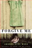 Forgive Me, Amanda Eyre Ward, 0345494466