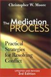 The Mediation Process : Practical Strategies for Resolving Conflict, Moore, Christopher W., 0787964468