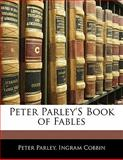 Peter Parley's Book of Fables, Peter Parley and Ingram Cobbin, 114173446X